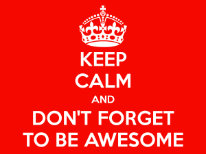 keep_calm_and_dont_forget_to_be_awesome